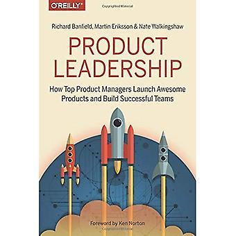Liderazgo de producto: Cómo gerentes de producto lanzamiento productos impresionante y construir éxito equipos