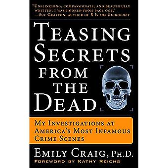 Teasing Secrets from the Dead: My Investigations at America's Most Infamous Crime Scenes