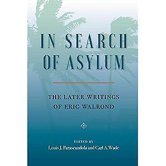In Search of Asylum: The Later Writings of Eric Walrond: The Later Writings� of Eric Walrond