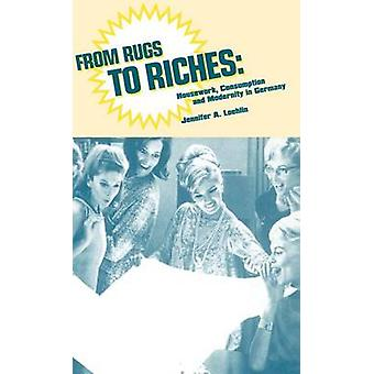 From Rugs to Riches Housework Consumption and Modernity in Germany by Loehlin & Jennifer