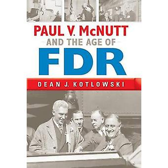 Paul V. McNutt and the Age of FDR by Kotlowski & Dean J.