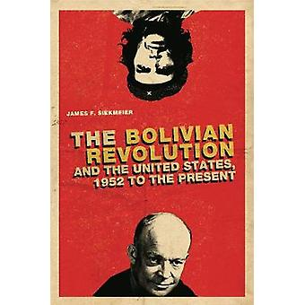 The Bolivian Revolution and the United States 1952 to the Present by Siekmeier & James F.