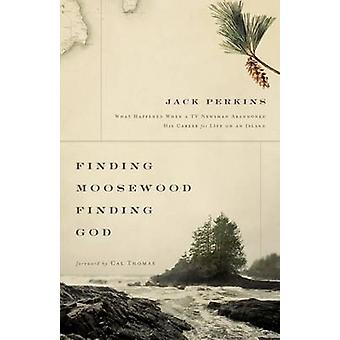 Suche nach Moosewood zu Gott zu finden, was passiert, wenn ein TV-Journalist seine Karriere für das Leben auf einer Insel von Perkins & Jack verlassen