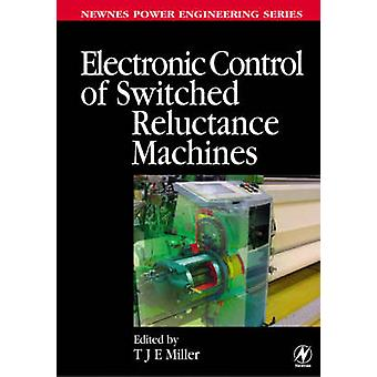 Electronic Control of Switched Reluctance Machines by Miller & T. J. E.
