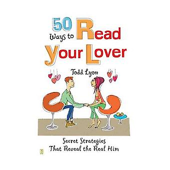 50 Ways to Read Your Lover Secret Strategies That Reveal the Real Him by Lyon & Todd