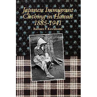 Japanese Immigrant Clothing in Hawaii 18851941 by Kawakami & Barbara F.