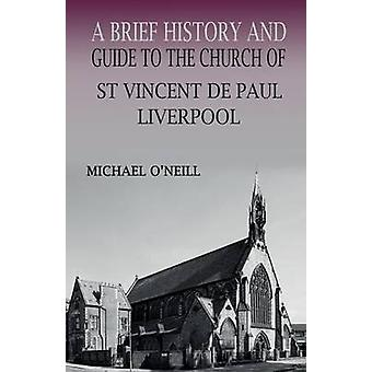 A Brief History and Guide to the Church of St Vincent de Paul Liverpool by ONeill & Michael