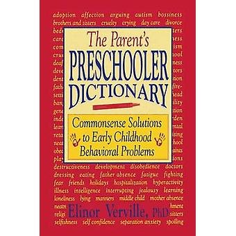 The Parents Preschooler Dictionary  Commonsense Solutions to Early Childhood Behavioral Problems by Verville & Elinor