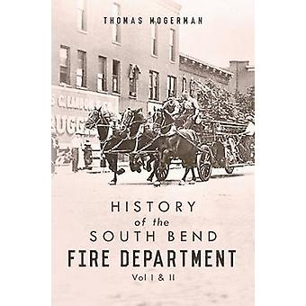 History of the South Bend Fire Department Vol I  II by Mogerman & Thomas