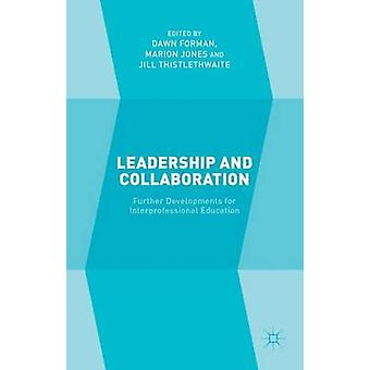 Leadership and Collaboration Further Developments for Interprofessional Education by Forman & Dawn