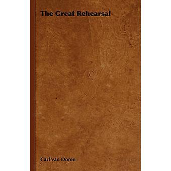The Great Rehearsal by Van Doren & Carl