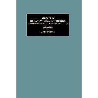 Studies in Organizational Sociology Essays in Honor of Charles K. Warriner by Miller & Gale