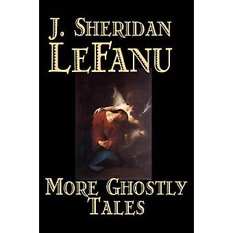 More Ghostly Tales by J. Sheridan LeFanu Fiction Literary Horror Fantasy by Le Fanu & J. Sheridan