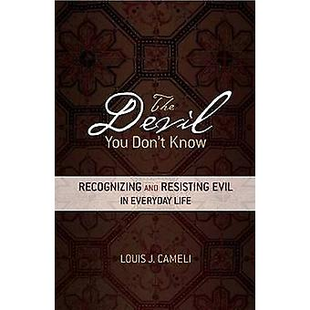 The Devil You Dont Know Recognizing and Resisting Evil in Everyday Life by Cameli & Louis J.