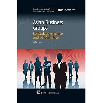 Asian Business Groups Context Governance and Performance by Carney & Michael