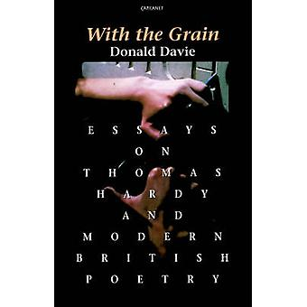 With the Grain Essays on Thomas Hardy and Modern British Poetry by Davie & Donald & Comp