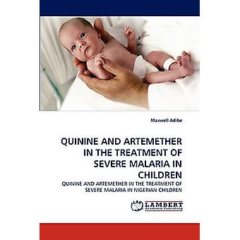 Quinine and Artemether in the Treatment of Severe Malaria in Children by Adibe & Maxwell
