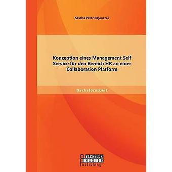 Konzeption eines Management Self Service fr den Bereich HR en einer samarbetsplattform Bajonczak & Sascha Peter