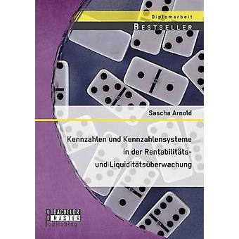 Kennzahlen Und Kennzahlensysteme in Der Rentabilitats Und Liquiditatsuberwachung door Arnold & Sascha