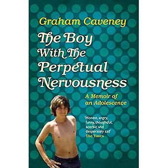 The Boy with the Perpetual Nervousness - A Memoir of an Adolescence by