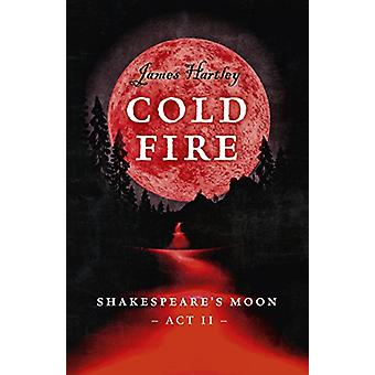 Cold Fire - Shakespeare's Moon - Act II by Cold Fire - Shakespeare's Mo