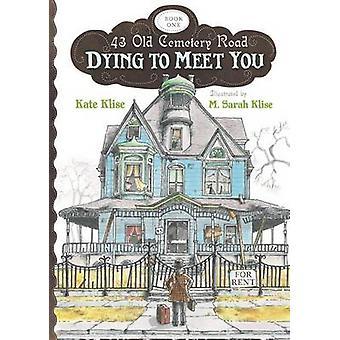 Dying to Meet You by Kate Klise - M Sarah Klise - 9780547398488 Book