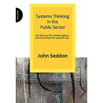 Systems Thinking in the Public Sector - The Failure of the Reform Regi