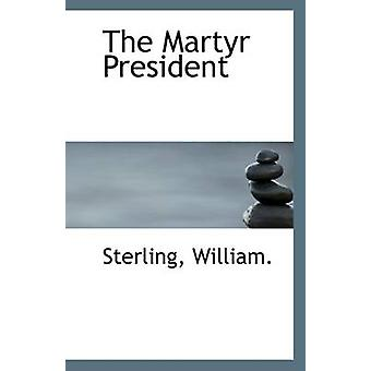 The Martyr President by Sterling William - 9781113282934 Book