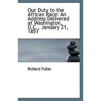 Our Duty to the African Race - An Address Delivered at Washington - D.