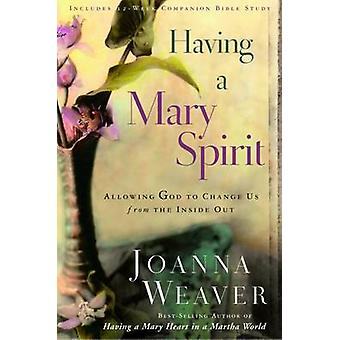 Having a Mary Spirit - Allowing God to Change Us from the Inside Out b