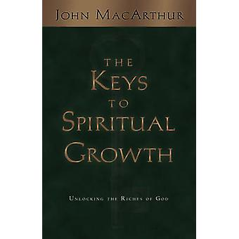 The Keys to Spiritual Growth - Unlocking the Riches of God by John F.
