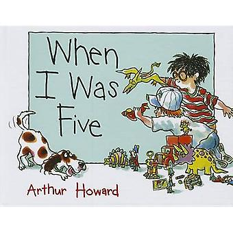 When I Was Five by Arthur Howard - 9781634197427 Book