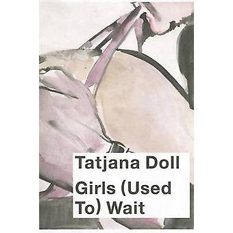 Girls (Used To) Wait! by Tatjana Doll - 9783942405225 Book
