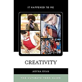 Creativity: The Ultimate Teen Guide (It Happened to� Me)