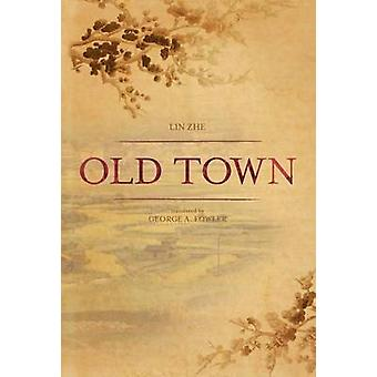 Old Town by Lin Zhe - George A Fowler - 9781611090079 Book