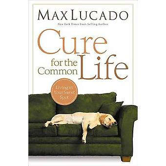 Cure for the Common Life by Max Lucado - 9780849947087 Book
