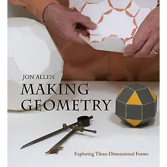 Making Geometry: Exploring Three-dimensional Forms (Paperback) by Allen Jon