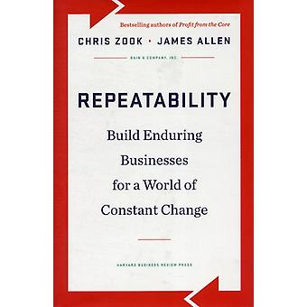 Repeatability: Build Enduring Businesses for a World of Constant Change (Hardcover) by Zook Chris Allen James