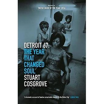 Detroit 67: The Year That Changed Soul (The Soul Trilogy) (Paperback) by Cosgrove Stuart
