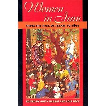 Women in Iran from the Rise of Islam to 1800 by Guity Nashat - Lois B