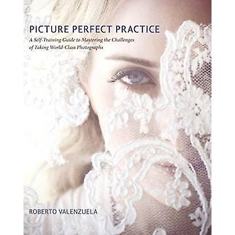 Picture Perfect Practice - A Self-Training Guide to Mastering the Chal