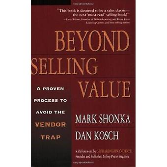 Beyond Selling Value - A Proven Process to Avoid the Vendor Trap and B