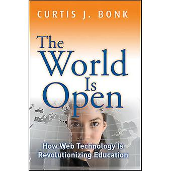 The World is Open - How Web Technology is Revolutionizing Education by
