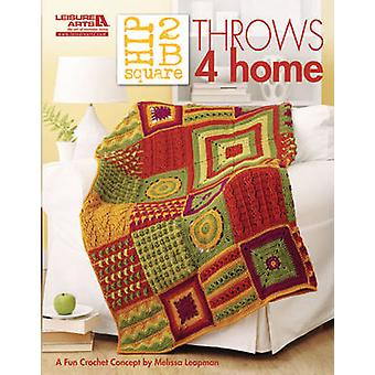 Hip 2 B Square - Throws 4 Home by Melissa Leapman - 9781609000950 Book