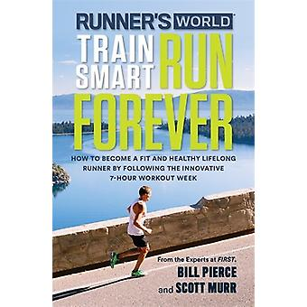 Runner's World Train Smart - Run Forever - How to Become a Fit and Hea