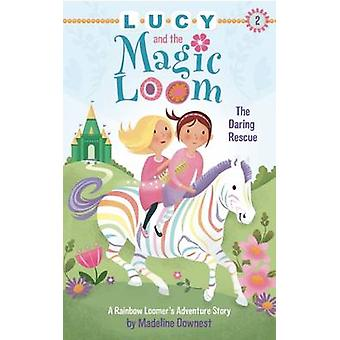 Lucy and the Magic Loom - The Daring Rescue - A Rainbow Loomer's Advent