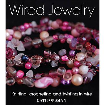 Wired Jewelry - Knitting - Crocheting and Twisting in Wire by Kath Ors