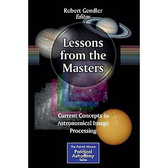 Lessons from the Masters - Current Concepts in Astronomical Image Proc