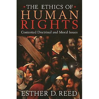 The Ethics of Human Rights - Contested Doctrinal and Moral Issues by E