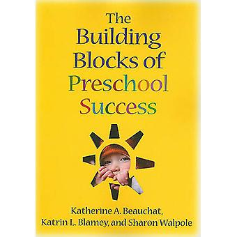 The Building Blocks of Preschool Success by Katherine A. Beauchat - K